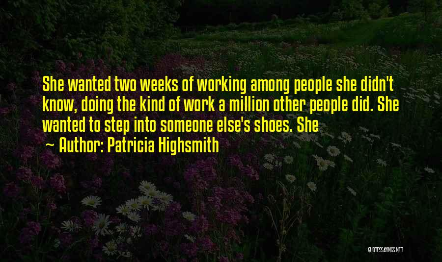 Doing Someone Else's Work Quotes By Patricia Highsmith