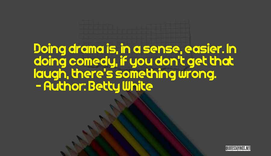 Doing Something Wrong Quotes By Betty White
