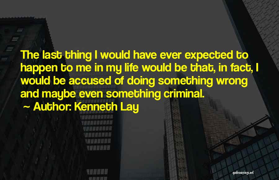 Doing Something Wrong Quotes By Kenneth Lay