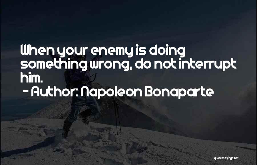 Doing Something Wrong Quotes By Napoleon Bonaparte