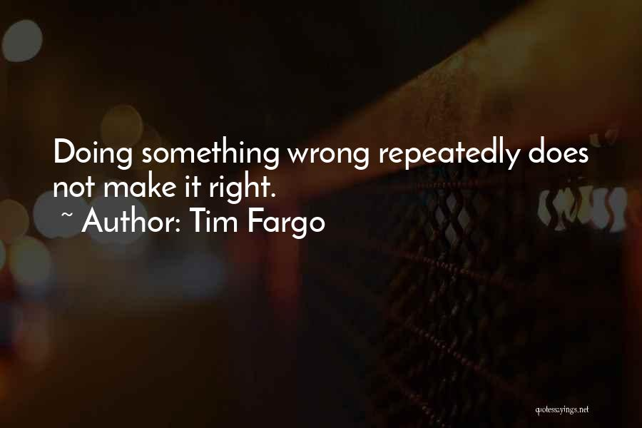 Doing Something Wrong Quotes By Tim Fargo