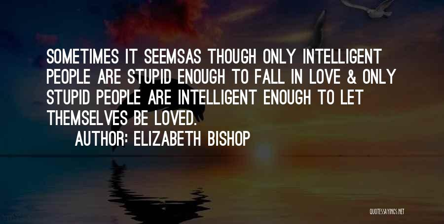Doing Stupid Things For Love Quotes By Elizabeth Bishop