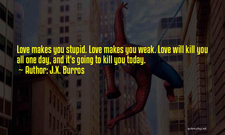Doing Stupid Things For Love Quotes By J.X. Burros