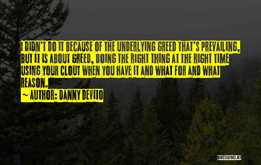 Doing The Right Thing For The Right Reason Quotes By Danny DeVito