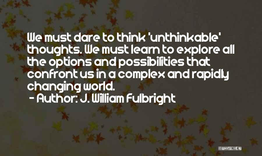 Doing The Unthinkable Quotes By J. William Fulbright
