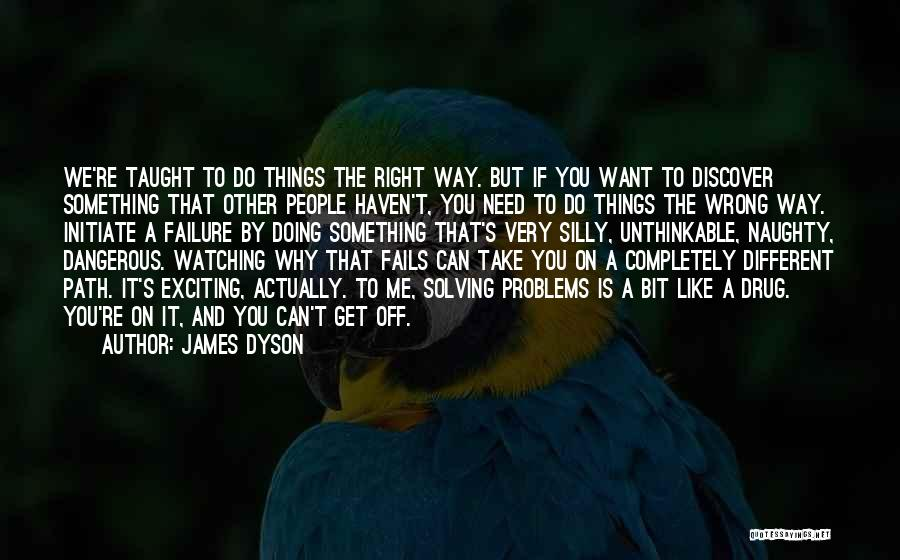 Doing The Unthinkable Quotes By James Dyson