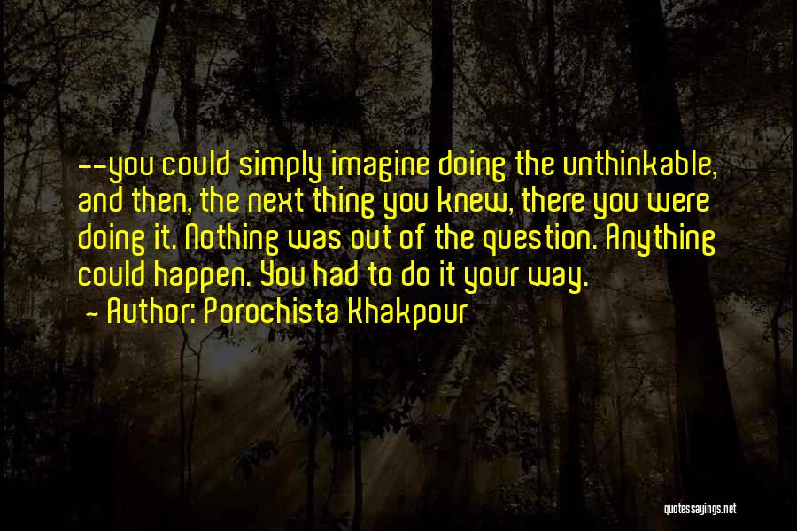 Doing The Unthinkable Quotes By Porochista Khakpour