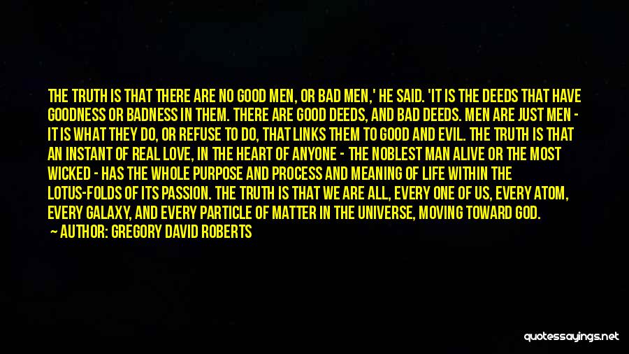 Doing Things Out Of The Goodness Of Your Heart Quotes By Gregory David Roberts