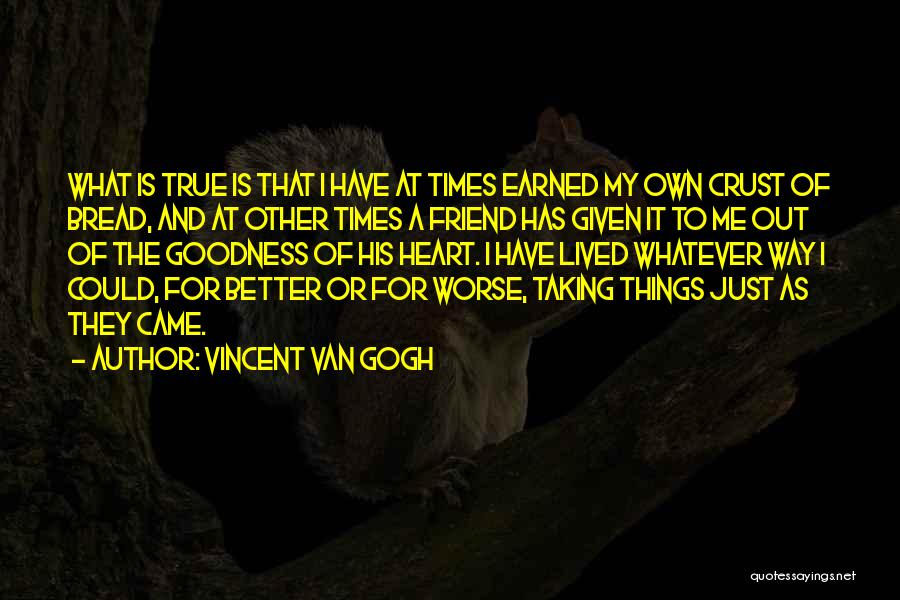 Doing Things Out Of The Goodness Of Your Heart Quotes By Vincent Van Gogh
