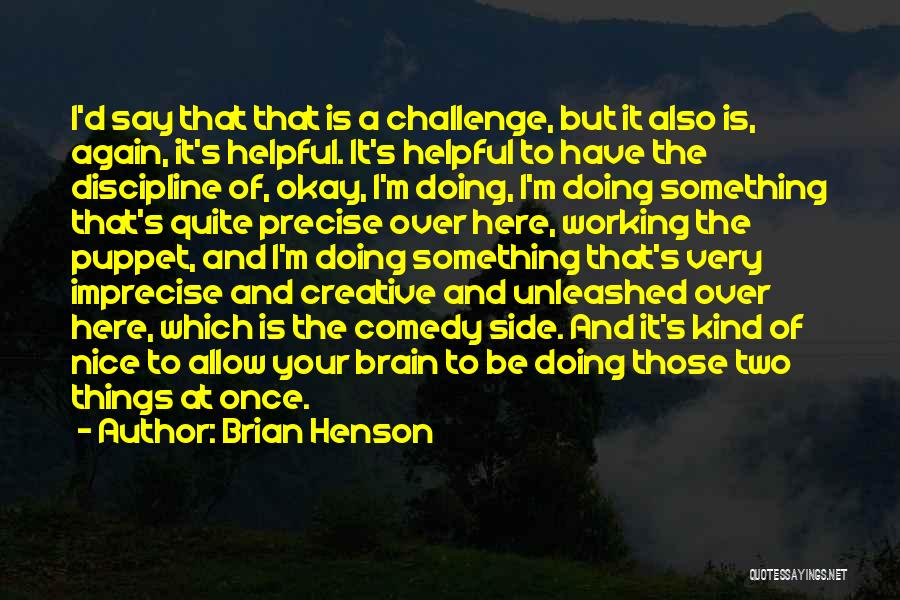 Doing Things Over And Over Quotes By Brian Henson