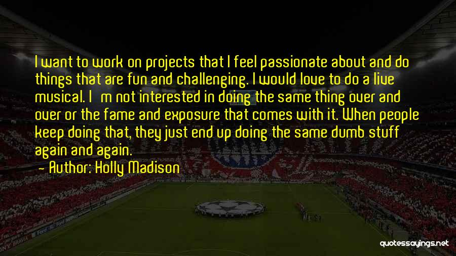Doing Things Over And Over Quotes By Holly Madison