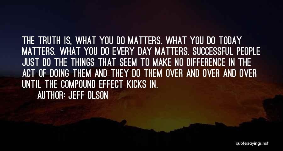 Doing Things Over And Over Quotes By Jeff Olson