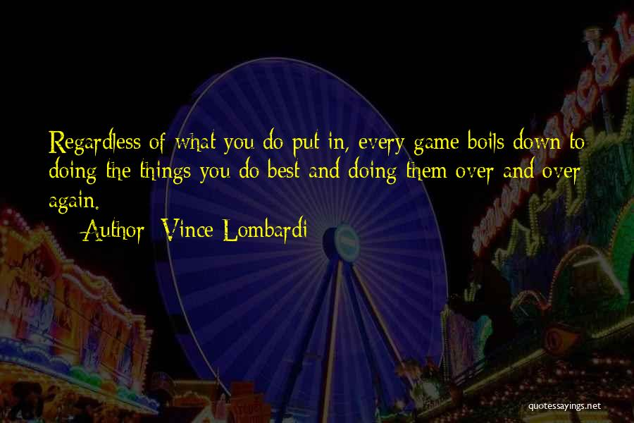 Doing Things Over And Over Quotes By Vince Lombardi