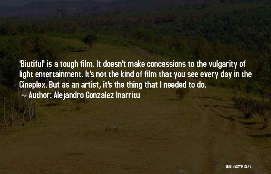 Doing Tough Things Quotes By Alejandro Gonzalez Inarritu