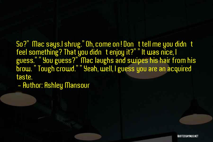 Doing Tough Things Quotes By Ashley Mansour