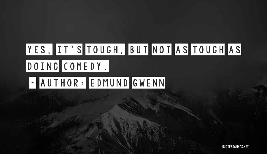 Doing Tough Things Quotes By Edmund Gwenn
