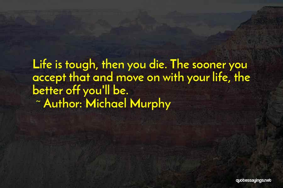 Doing Tough Things Quotes By Michael Murphy