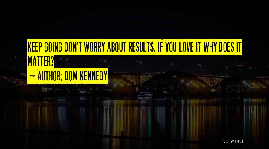 Dom Kennedy Quotes 659013