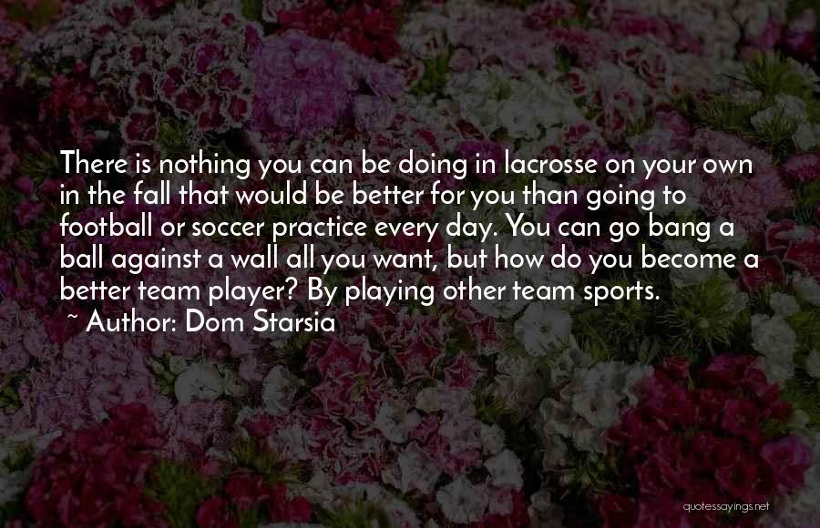 Dom Starsia Quotes 1980175