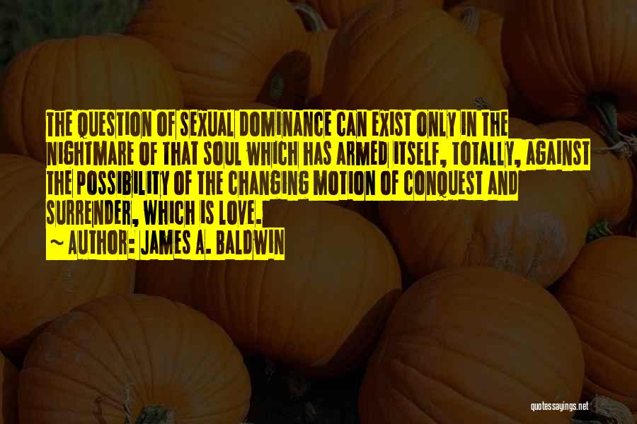 Dominance Love Quotes By James A. Baldwin