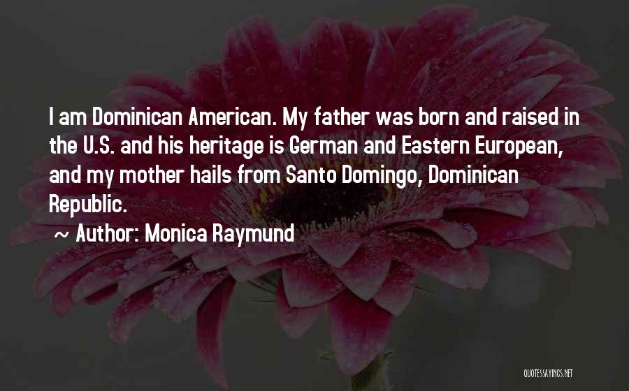 Dominican Republic Quotes By Monica Raymund