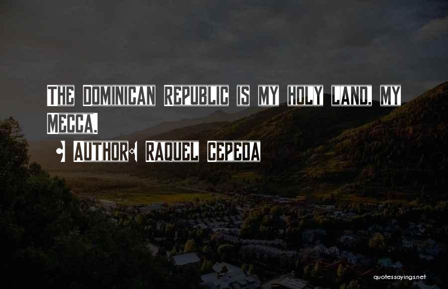 Dominican Republic Quotes By Raquel Cepeda