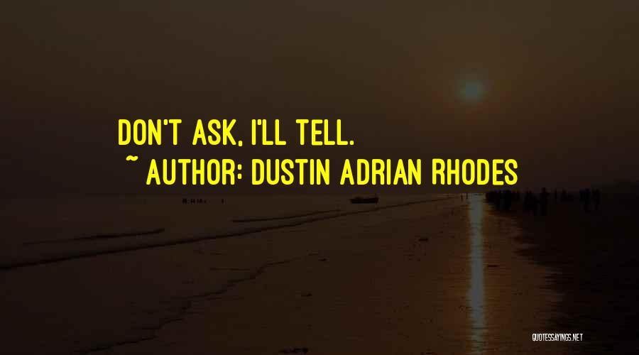 Don Ask Don Tell Quotes By Dustin Adrian Rhodes