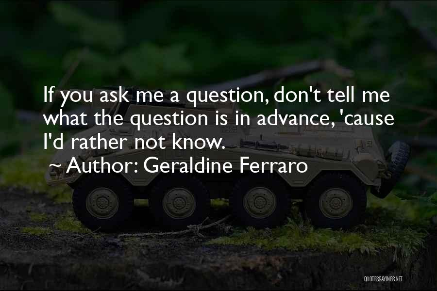 Don Ask Don Tell Quotes By Geraldine Ferraro