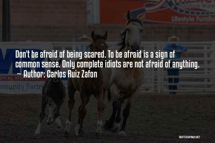 Don Be Afraid Of Fear Quotes By Carlos Ruiz Zafon