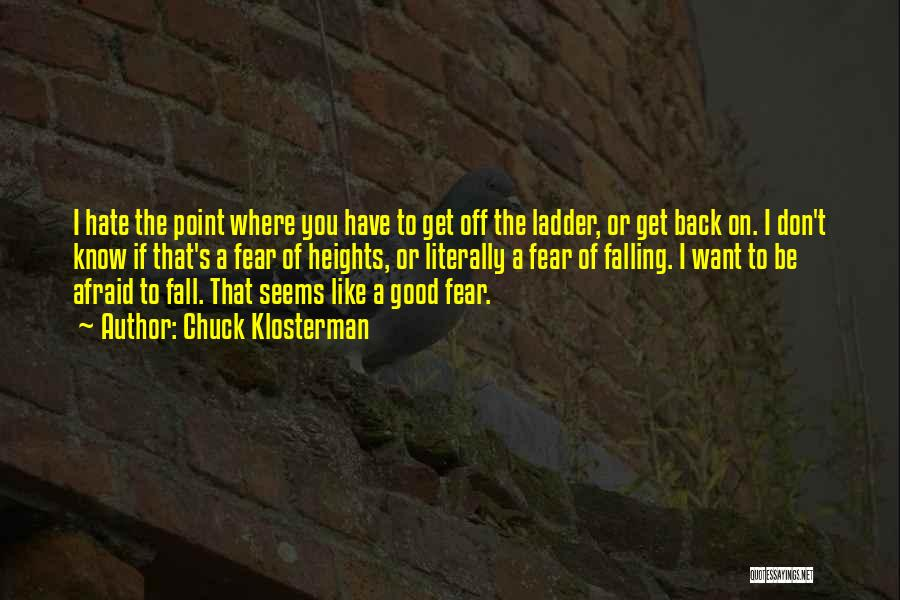 Don Be Afraid Of Fear Quotes By Chuck Klosterman