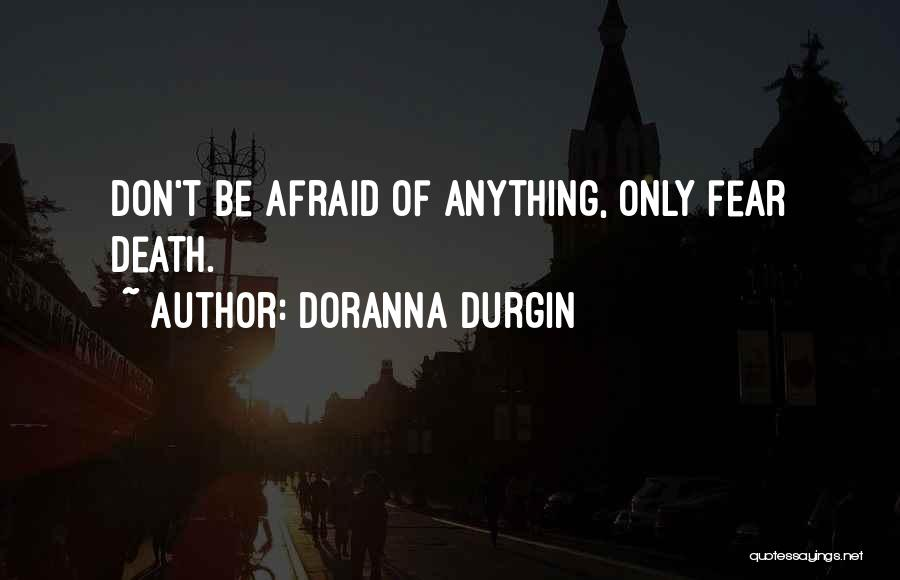 Don Be Afraid Of Fear Quotes By Doranna Durgin