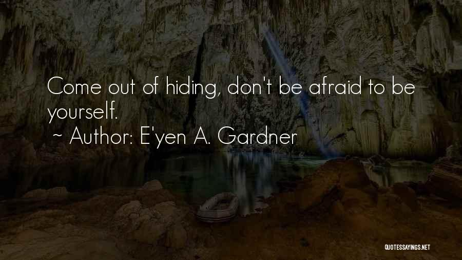 Don Be Afraid Of Fear Quotes By E'yen A. Gardner