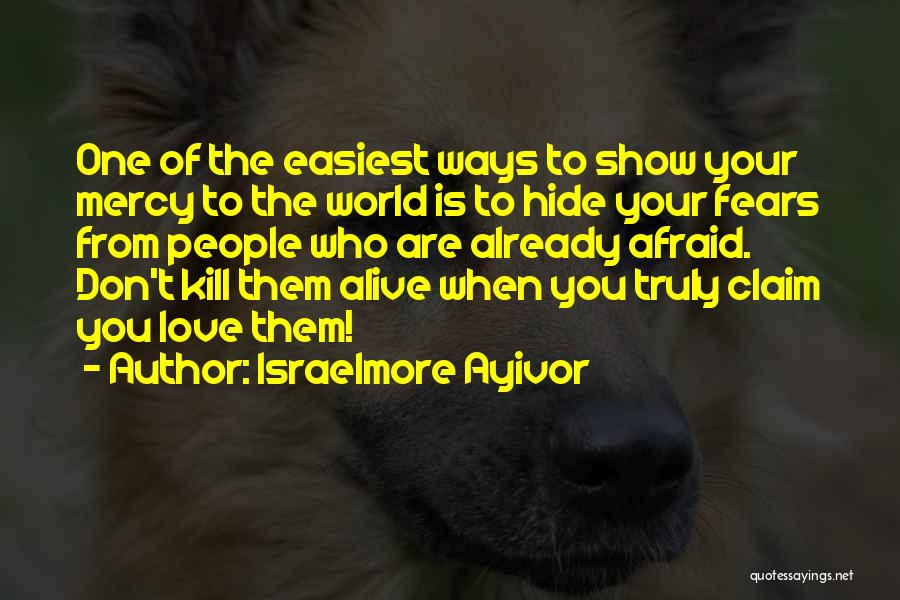 Don Be Afraid Of Fear Quotes By Israelmore Ayivor