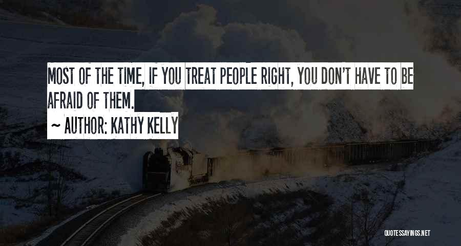 Don Be Afraid Of Fear Quotes By Kathy Kelly