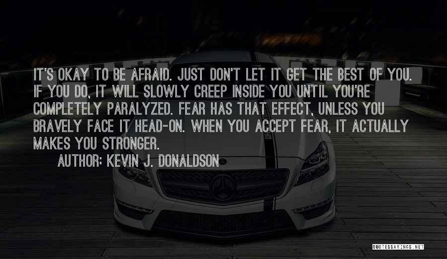 Don Be Afraid Of Fear Quotes By Kevin J. Donaldson