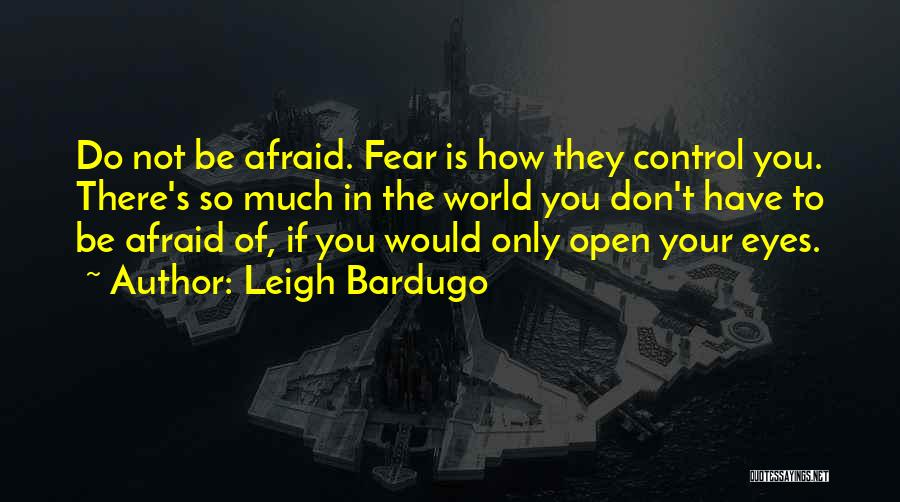 Don Be Afraid Of Fear Quotes By Leigh Bardugo
