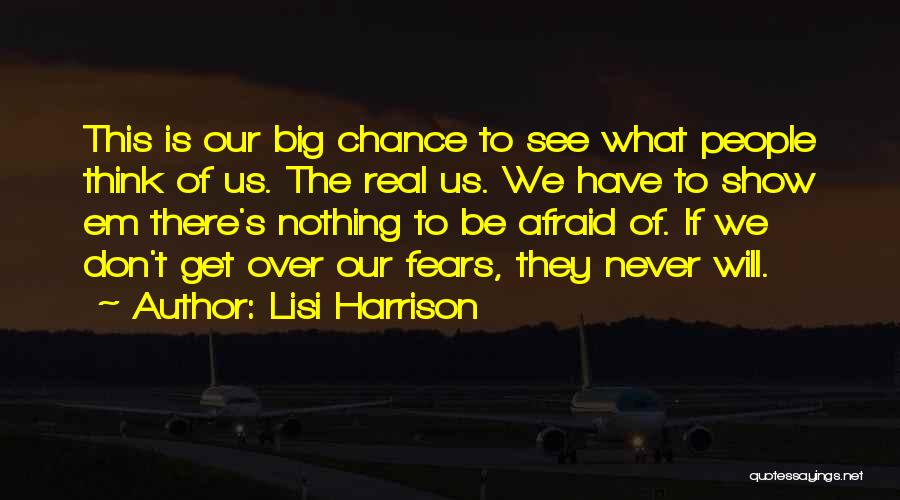 Don Be Afraid Of Fear Quotes By Lisi Harrison