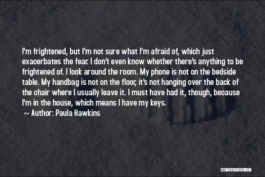 Don Be Afraid Of Fear Quotes By Paula Hawkins