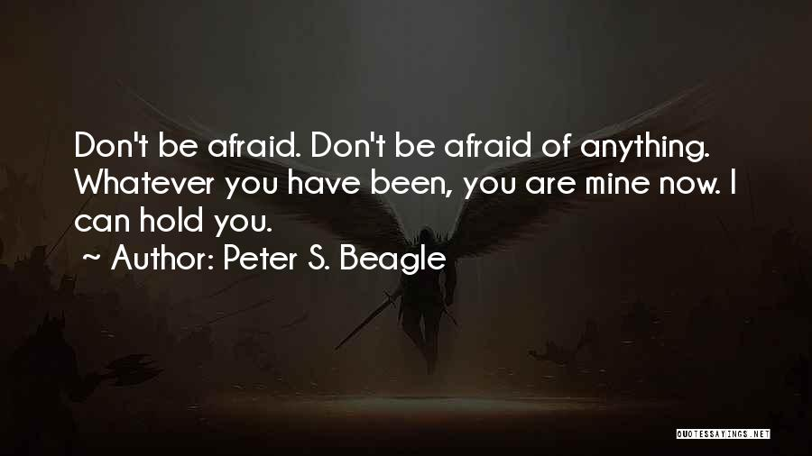 Don Be Afraid Of Fear Quotes By Peter S. Beagle