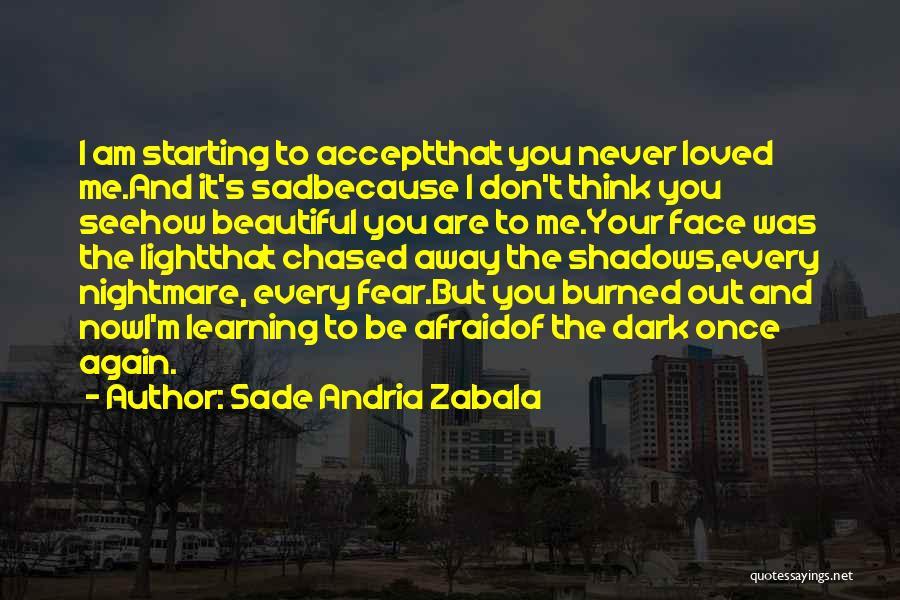 Don Be Afraid Of Fear Quotes By Sade Andria Zabala
