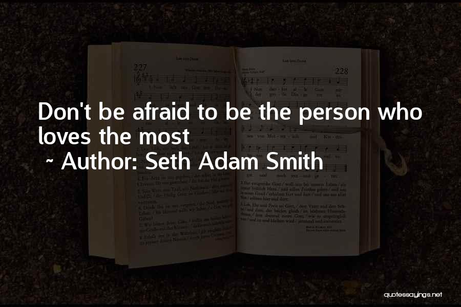 Don Be Afraid Of Fear Quotes By Seth Adam Smith