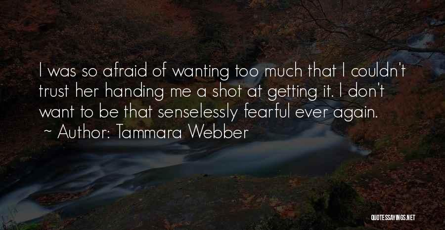 Don Be Afraid Of Fear Quotes By Tammara Webber