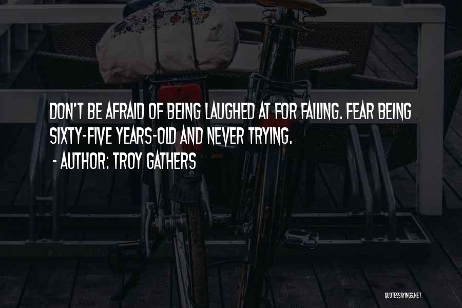 Don Be Afraid Of Fear Quotes By Troy Gathers