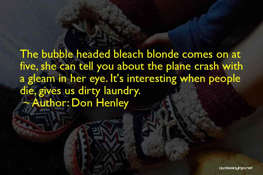 Don Die Quotes By Don Henley
