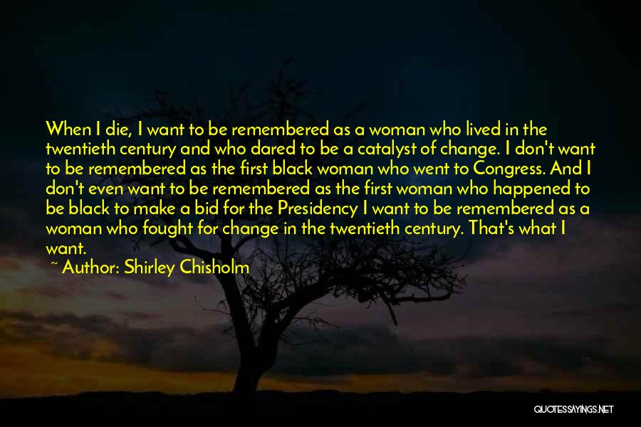 Don Die Quotes By Shirley Chisholm