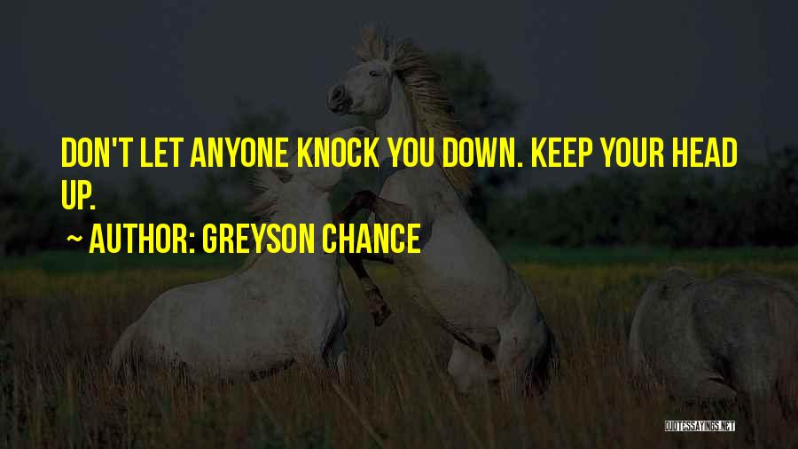 Don Let Anyone Knock You Down Quotes By Greyson Chance