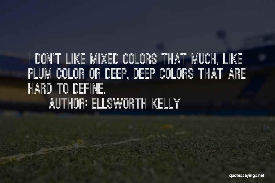 Don Plum Quotes By Ellsworth Kelly