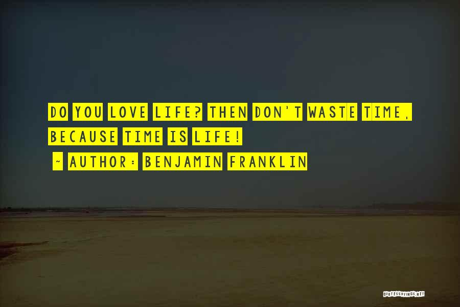 Don Waste Time Love Quotes By Benjamin Franklin