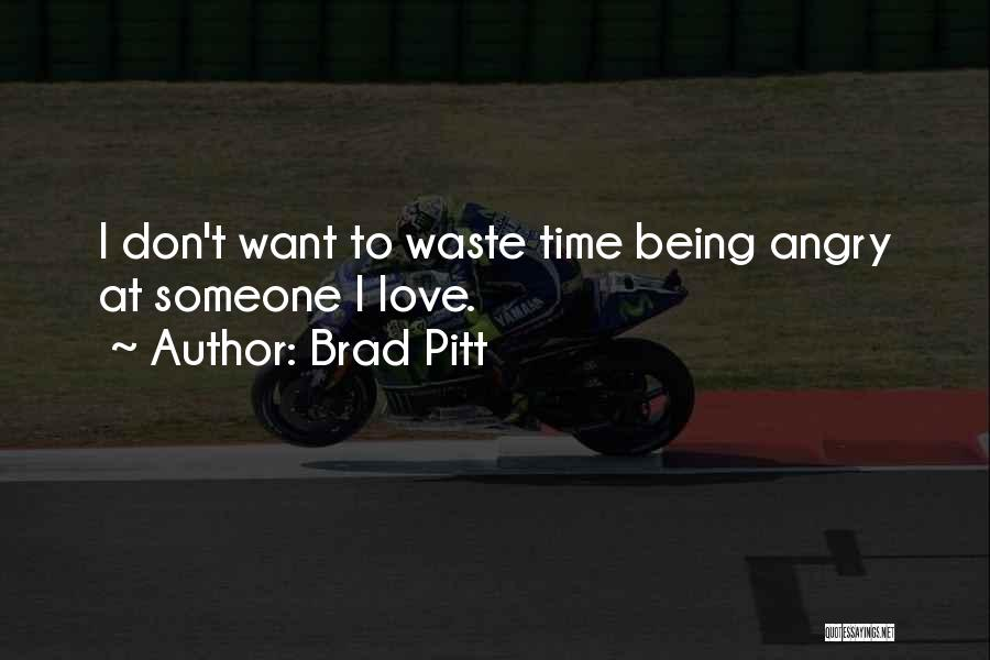 Don Waste Time Love Quotes By Brad Pitt