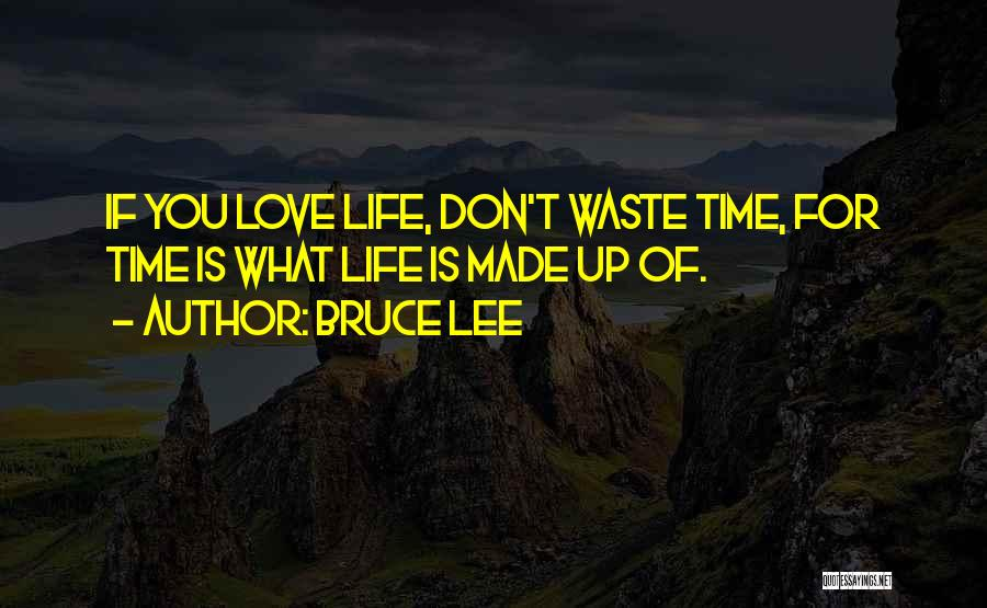 Don Waste Time Love Quotes By Bruce Lee